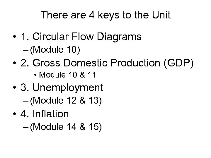 There are 4 keys to the Unit • 1. Circular Flow Diagrams – (Module