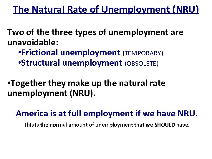 The Natural Rate of Unemployment (NRU) Two of the three types of unemployment are