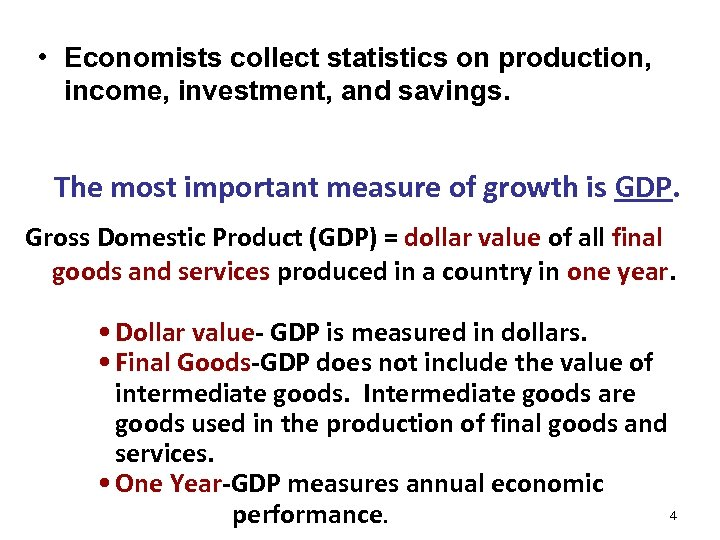 • Economists collect statistics on production, income, investment, and savings. The most important