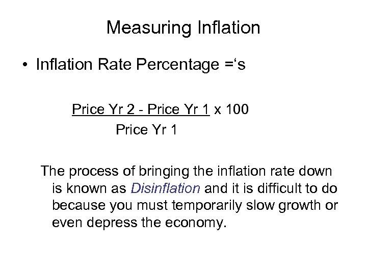 Measuring Inflation • Inflation Rate Percentage ='s Price Yr 2 - Price Yr 1