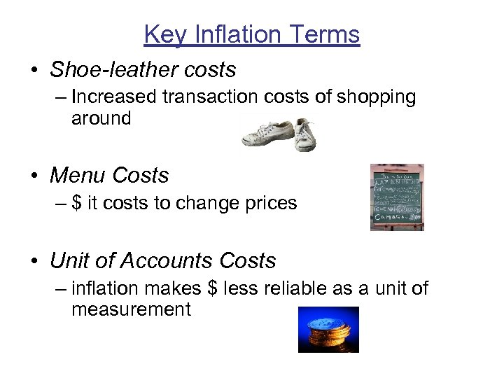 Key Inflation Terms • Shoe-leather costs – Increased transaction costs of shopping around •