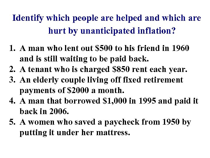 Identify which people are helped and which are hurt by unanticipated inflation? 1. A