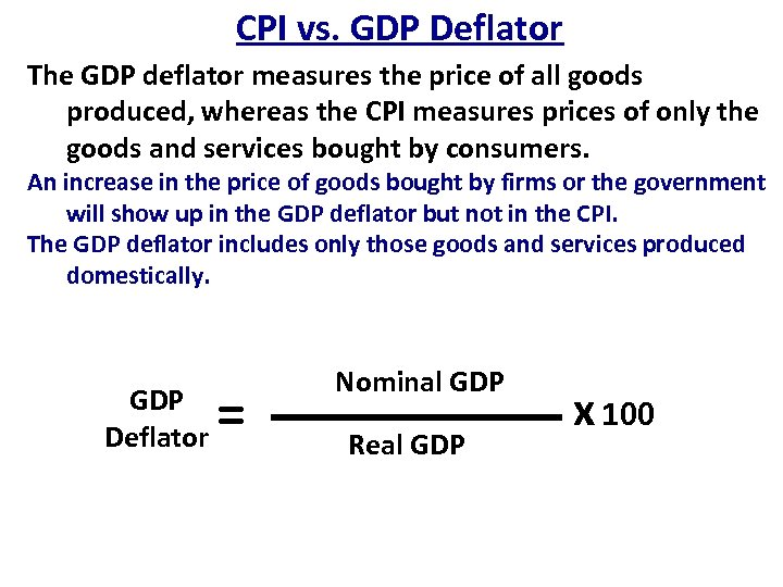 CPI vs. GDP Deflator The GDP deflator measures the price of all goods produced,
