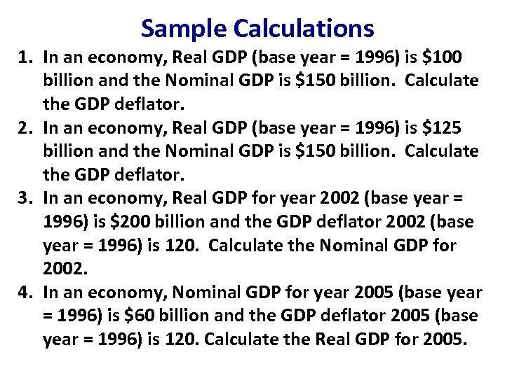 Sample Calculations 1. In an economy, Real GDP (base year = 1996) is $100