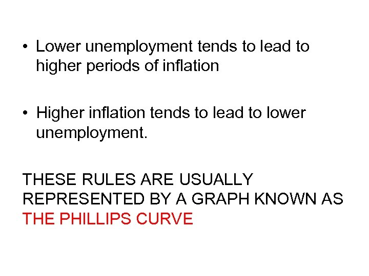 • Lower unemployment tends to lead to higher periods of inflation • Higher