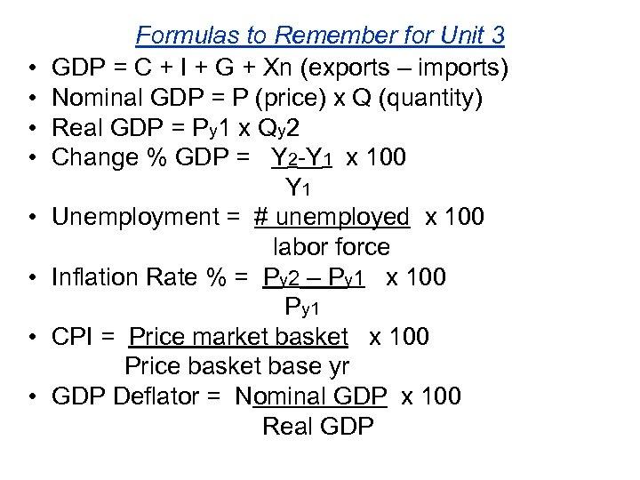 • • Formulas to Remember for Unit 3 GDP = C + I