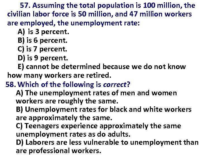 57. Assuming the total population is 100 million, the civilian labor force is 50