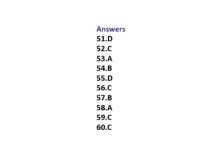 Answers 51. D 52. C 53. A 54. B 55. D 56. C 57.