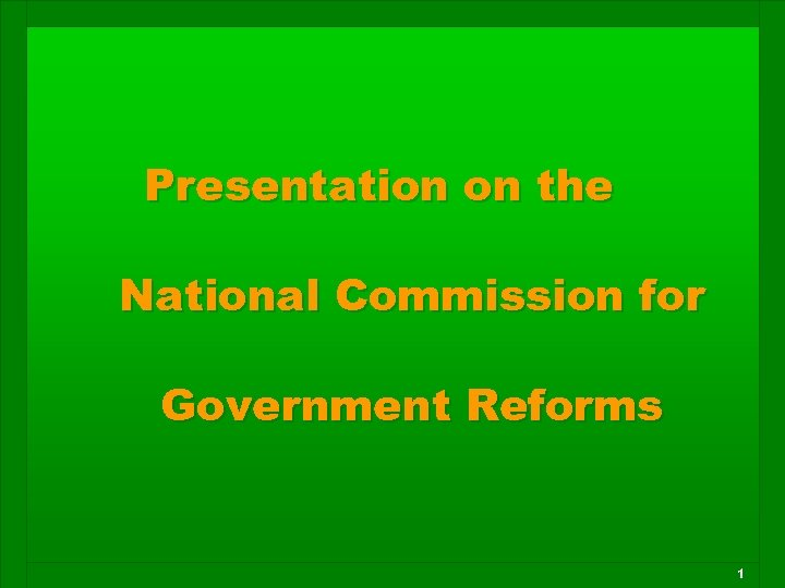 Presentation on the National Commission for Government Reforms 1