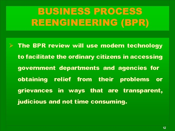 BUSINESS PROCESS REENGINEERING (BPR) Ø The BPR review will use modern technology to facilitate