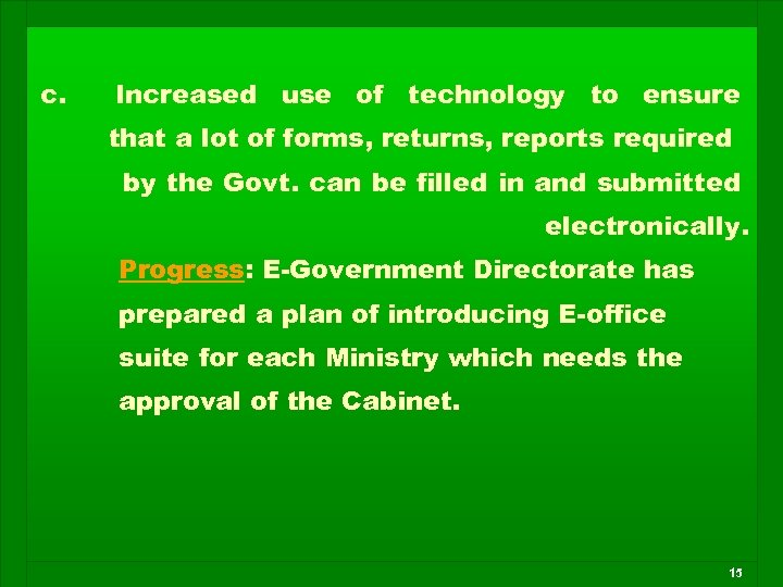 c. Increased use of technology to ensure that a lot of forms, returns, reports