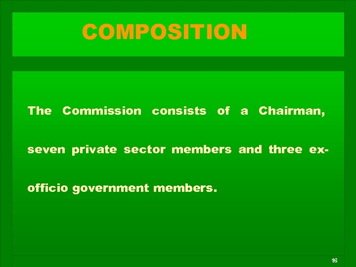 COMPOSITION The Commission consists of a Chairman, seven private sector members and three exofficio