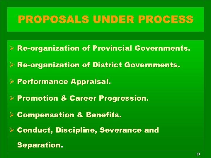 PROPOSALS UNDER PROCESS Ø Re-organization of Provincial Governments. Ø Re-organization of District Governments. Ø