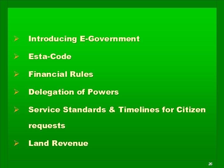 Ø Introducing E-Government Ø Esta-Code Ø Financial Rules Ø Delegation of Powers Ø Service