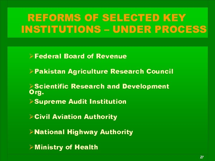 REFORMS OF SELECTED KEY INSTITUTIONS – UNDER PROCESS ØFederal Board of Revenue ØPakistan Agriculture