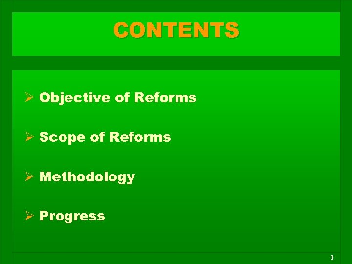 CONTENTS Ø Objective of Reforms Ø Scope of Reforms Ø Methodology Ø Progress 3