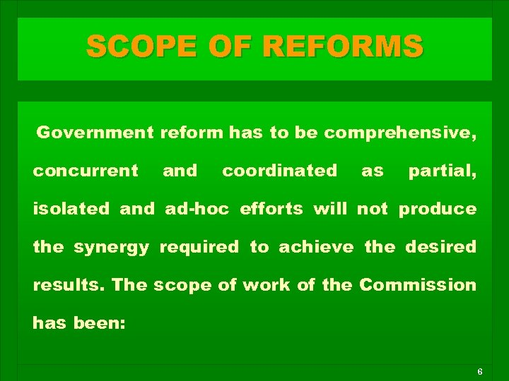 SCOPE OF REFORMS Government reform has to be comprehensive, concurrent and coordinated as partial,