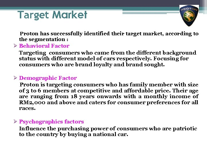 Target Market Proton has successfully identified their target market, according to the segmentation :