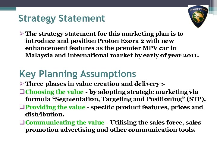Strategy Statement Ø The strategy statement for this marketing plan is to introduce and