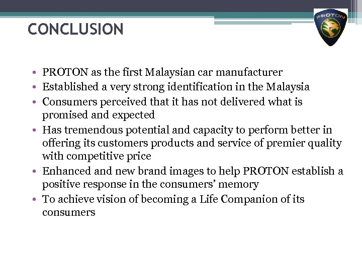 CONCLUSION • PROTON as the first Malaysian car manufacturer • Established a very strong