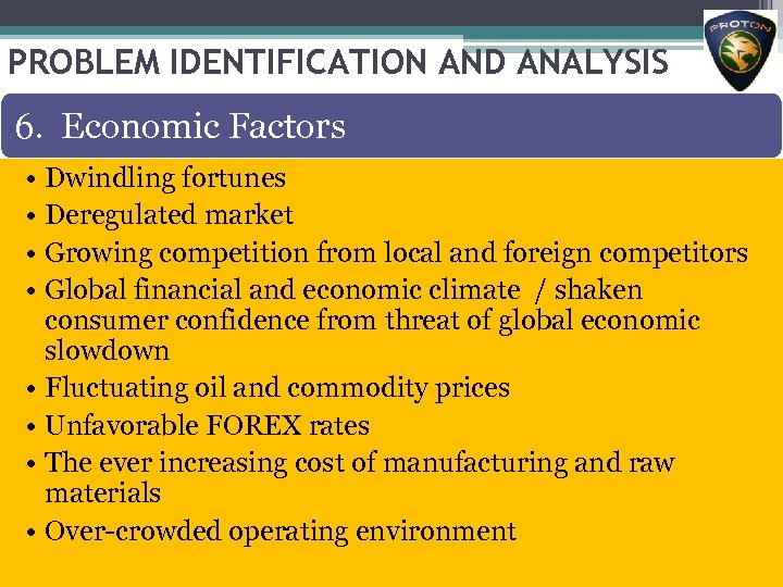 PROBLEM IDENTIFICATION AND ANALYSIS 6. Economic Factors • Dwindling fortunes • Deregulated market •