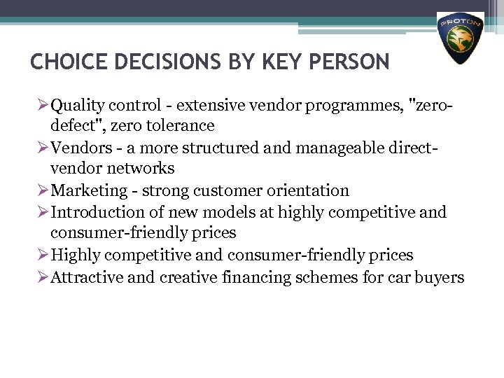 CHOICE DECISIONS BY KEY PERSON ØQuality control - extensive vendor programmes,