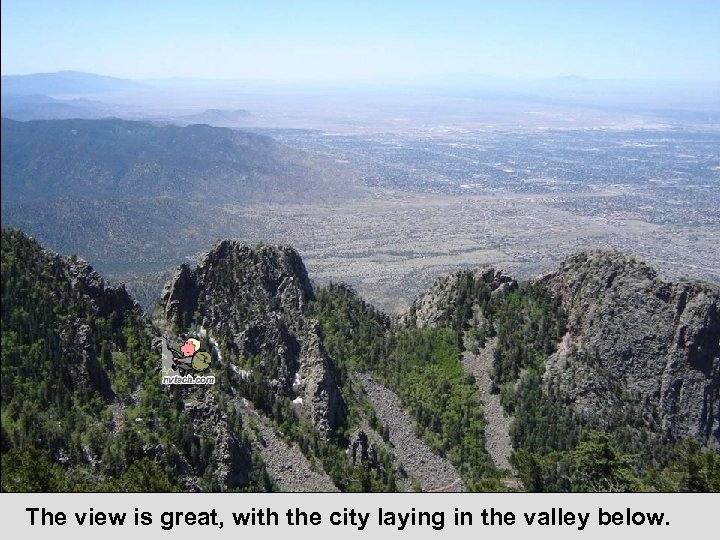 The view is great, with the city laying in the valley below.