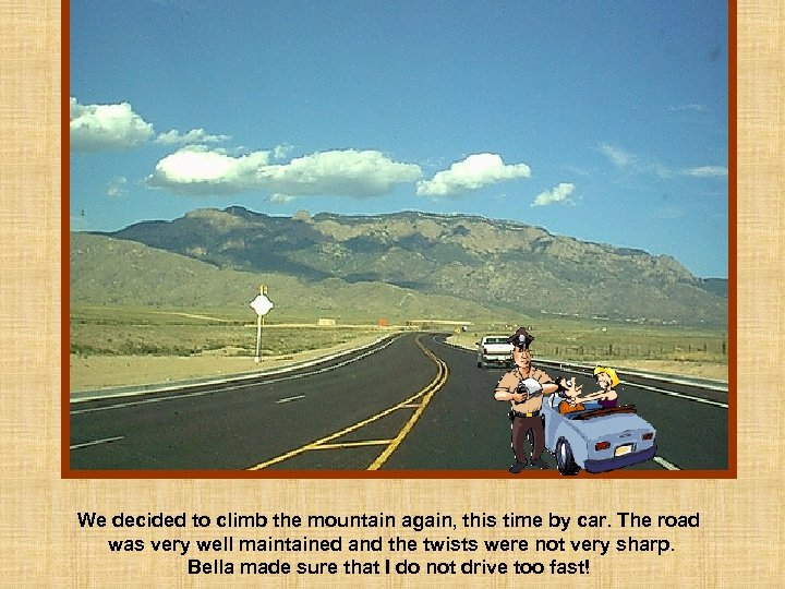 We decided to climb the mountain again, this time by car. The road was