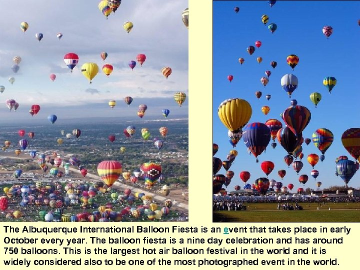 The Albuquerque International Balloon Fiesta is an event that takes place in early October