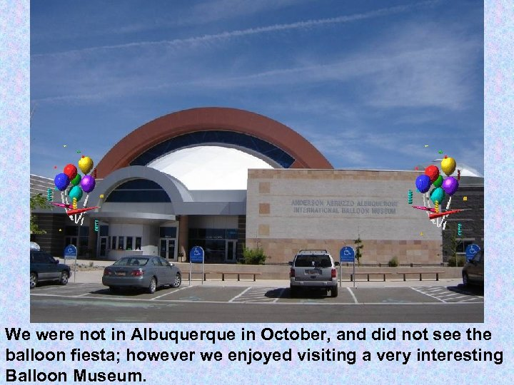 We were not in Albuquerque in October, and did not see the balloon fiesta;
