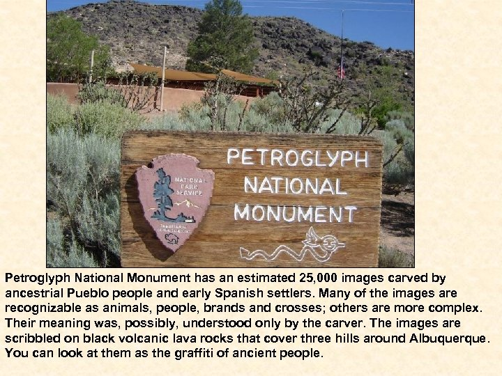 Petroglyph National Monument has an estimated 25, 000 images carved by ancestrial Pueblo people