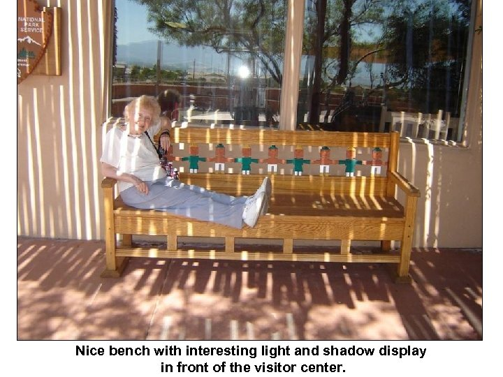 Nice bench with interesting light and shadow display in front of the visitor center.