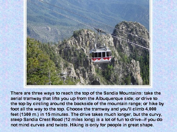 There are three ways to reach the top of the Sandia Mountains: take the