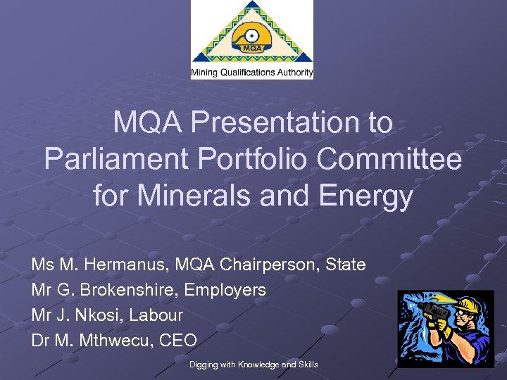 MQA Presentation to Parliament Portfolio Committee for Minerals and Energy Ms M. Hermanus, MQA
