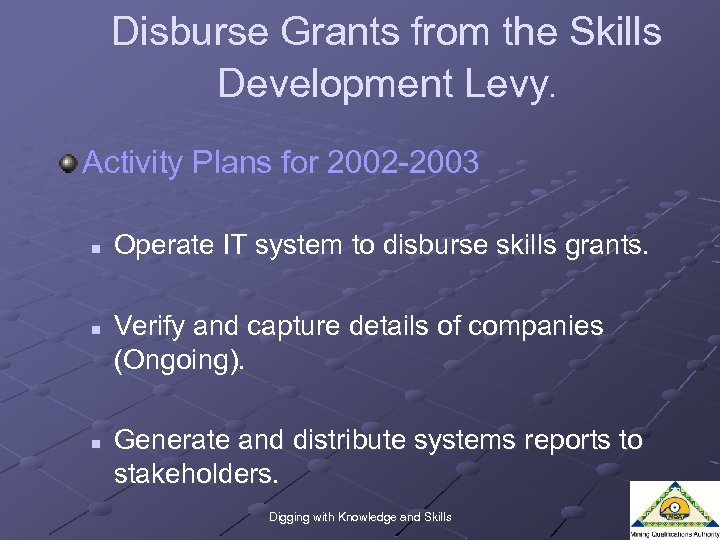 Disburse Grants from the Skills Development Levy. Activity Plans for 2002 -2003 n n