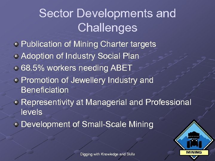 Sector Developments and Challenges Publication of Mining Charter targets Adoption of Industry Social Plan