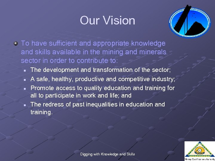 Our Vision To have sufficient and appropriate knowledge and skills available in the mining