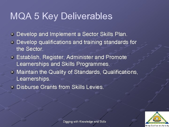 MQA 5 Key Deliverables Develop and Implement a Sector Skills Plan. Develop qualifications and