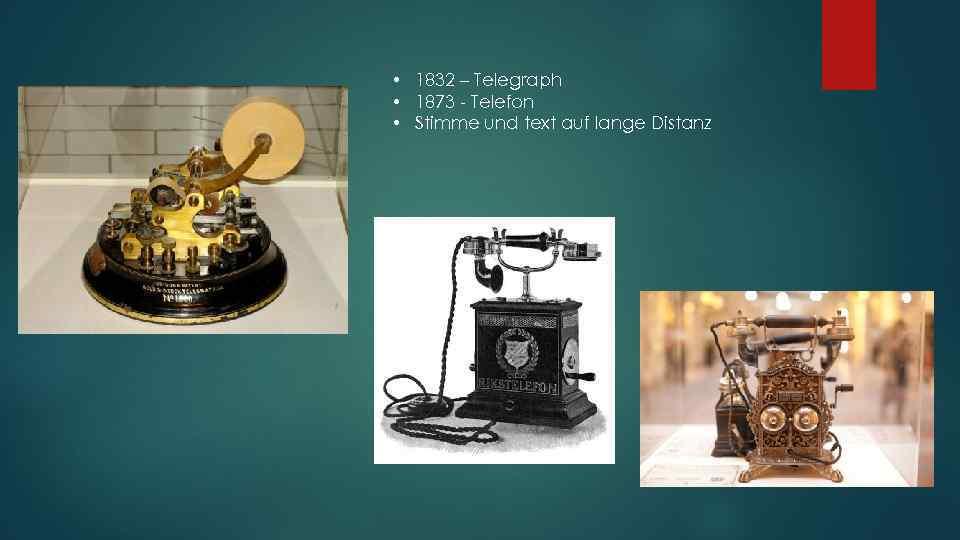 • 1832 – Telegraph • 1873 - Telefon • Stimme und text auf