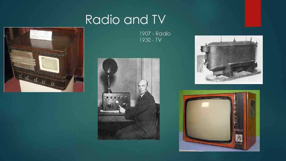 Radio and TV 1907 - Radio 1930 - TV