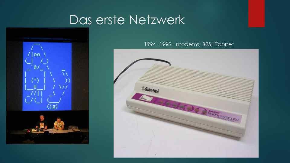 Das erste Netzwerk 1994 -1998 - modems, BBS, Fidonet