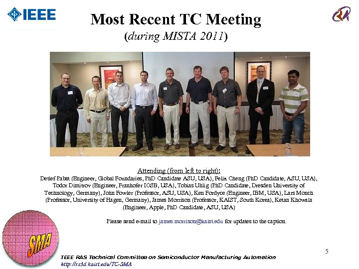 Most Recent TC Meeting (during MISTA 2011) Attending (from left to right): Detlef Pabst