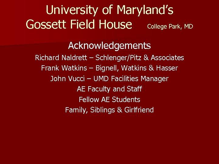 University of Maryland's Gossett Field House College Park, MD Acknowledgements Richard Naldrett – Schlenger/Pitz