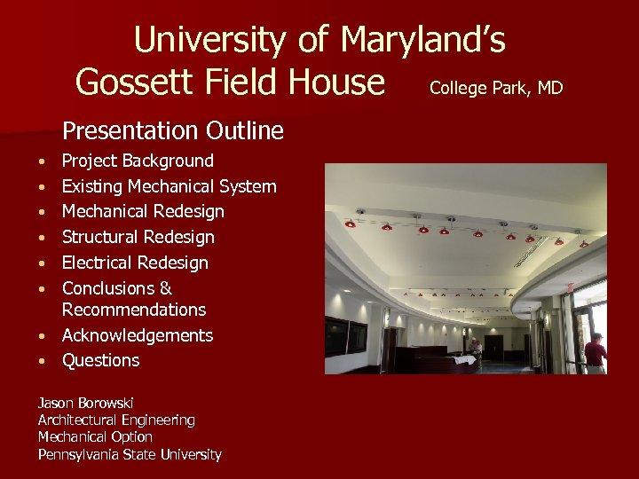 University of Maryland's Gossett Field House College Park, MD Presentation Outline • • Project