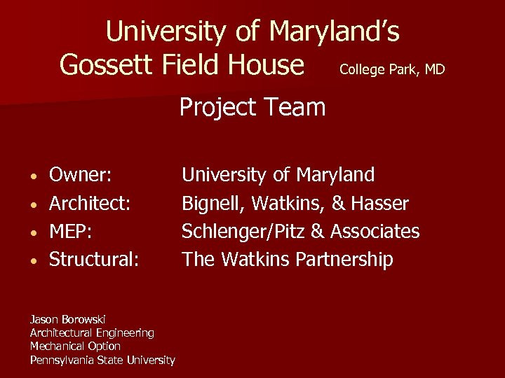 University of Maryland's Gossett Field House College Park, MD Project Team • • Owner: