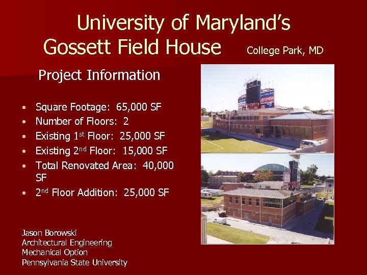 University of Maryland's Gossett Field House College Park, MD Project Information • • •