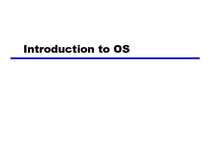 Introduction to OS