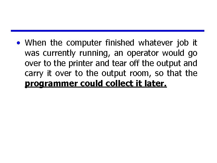 • When the computer finished whatever job it was currently running, an operator