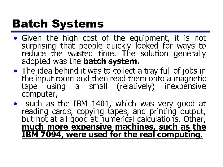 Batch Systems • Given the high cost of the equipment, it is not surprising