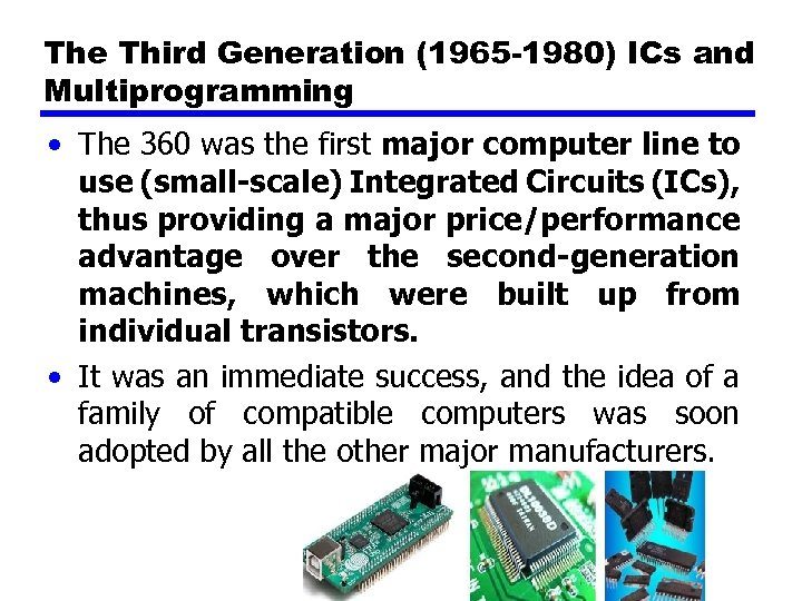 The Third Generation (1965 -1980) ICs and Multiprogramming • The 360 was the first